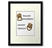 Tragedy Tomorrow, Comedy Tonight!  Framed Print