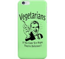 Vegetarians! If you cook 'em right they're delicious. iPhone Case/Skin