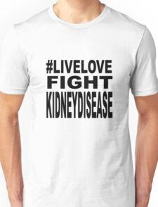 #Live Love Fight Kidney Disease Unisex T-Shirt