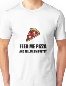 Feed Me Pizza Pretty Unisex T-Shirt