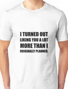 Like You More Than Planned Unisex T-Shirt