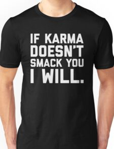 Karma Smack You Funny Quote  Unisex T-Shirt