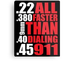 Cool Gun Owner's 'All Faster Than Dialing 911' T-Shirt Metal Print