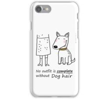 No outfit is complete without dog hair iPhone Case/Skin