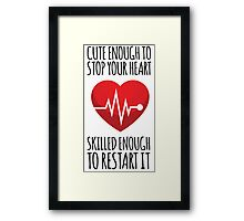 Awesome 'Cute Enough to Stop Your Heart, Skilled Enough to Restart It' T-Shirt and Accessories Framed Print