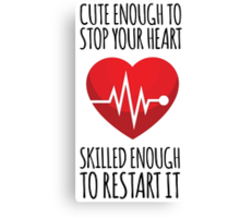 Awesome 'Cute Enough to Stop Your Heart, Skilled Enough to Restart It' T-Shirt and Accessories Canvas Print
