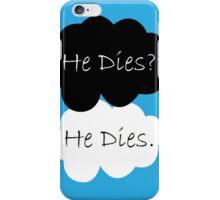 TFIOS He Dies  iPhone Case/Skin