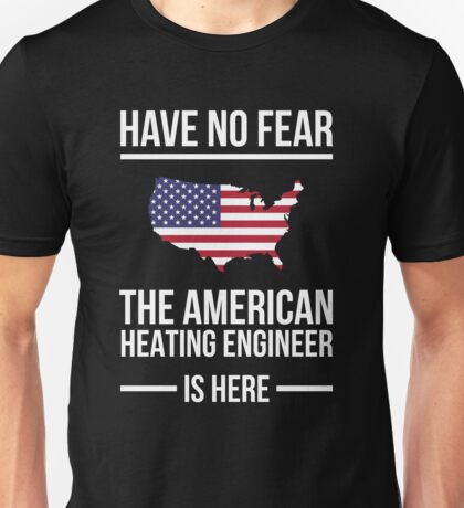 Have no fear the american heating engineer is here Unisex T-Shirt