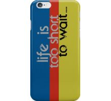 Life is too short... iPhone Case/Skin