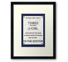 3 Words...I'm The Doctor Framed Print