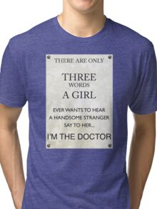 3 Words...I'm The Doctor Tri-blend T-Shirt