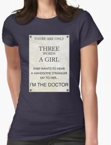 3 Words...I'm The Doctor Womens Fitted T-Shirt