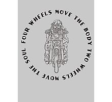 Four wheels move the body, two wheel move the soul. Photographic Print