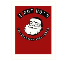 I got ho's in different area codes - Santa Claus (father Christmas xmas) Art Print