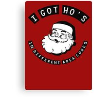 I got ho's in different area codes - Santa Claus (father Christmas xmas) Canvas Print