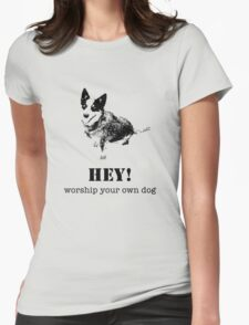 Worship your own dog Womens Fitted T-Shirt