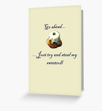 Try and steal my sweetroll! Greeting Card