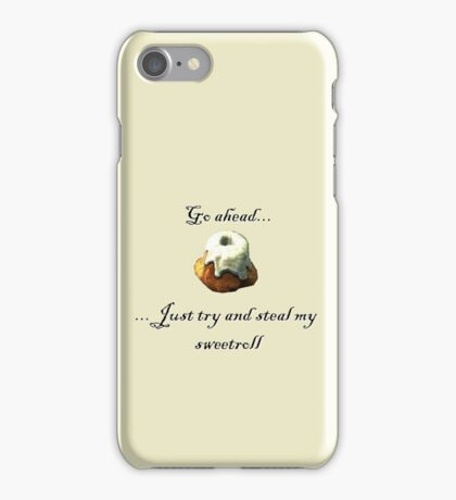 Try and steal my sweetroll! iPhone Case/Skin