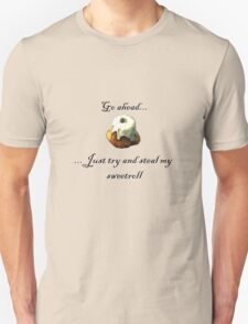 Try and steal my sweetroll! Unisex T-Shirt
