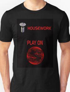 Screw Housework Unisex T-Shirt
