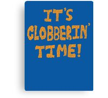 It's Clobberin' Time! Canvas Print