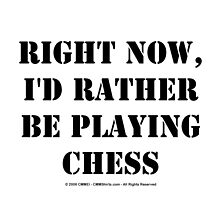 Right Now, I'd Rather Be Playing Chess - Black Text by cmmei