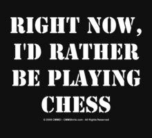 Right Now, I'd Rather Be Playing Chess - White Text by cmmei