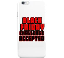 BLACK FRIDAY CHALLENGE ACCEPTED 2 iPhone Case/Skin