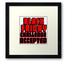 BLACK FRIDAY CHALLENGE ACCEPTED 2 Framed Print