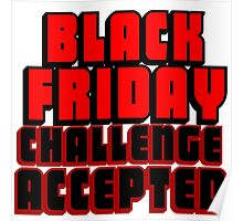 BLACK FRIDAY CHALLENGE ACCEPTED 2 Poster