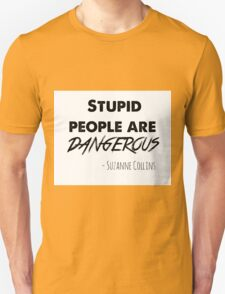 stupid people are dangerous Unisex T-Shirt