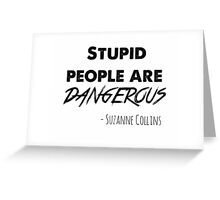 stupid people are dangerous Greeting Card