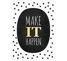 Make it happen Photographic Print