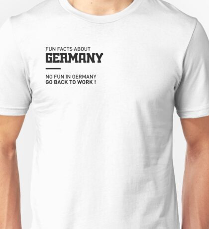 Fun facts about germany – no fun in germany, go back to work Unisex T-Shirt