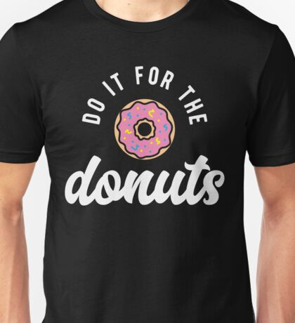 Do It For The Donuts Unisex T-Shirt