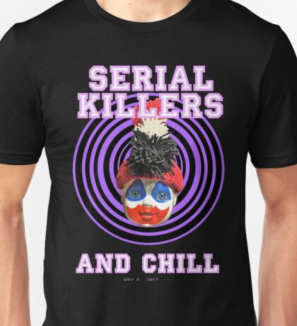SERIAL KILLERS AND CHILL Unisex T-Shirt