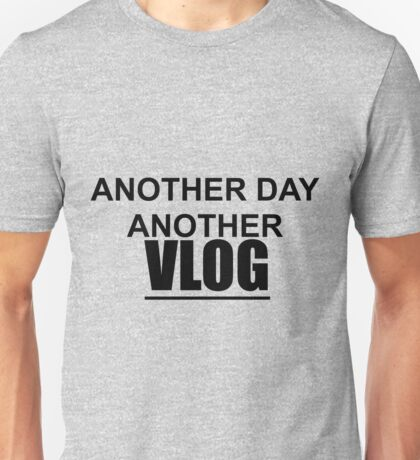 ANOTHER DAY ANOTHER VLOG Unisex T-Shirt