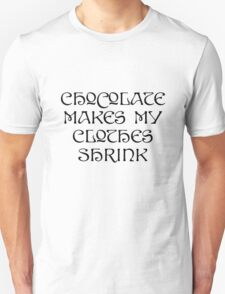 Chocolate Makes My Clothes Shrink Unisex T-Shirt