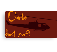 Charlie don't surf! Canvas Print