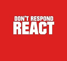 Dont respond, react Unisex T-Shirt