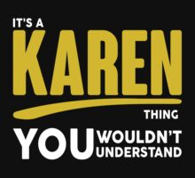 Its A Karen Thing, You Wouldnt Understand! by 2E1K