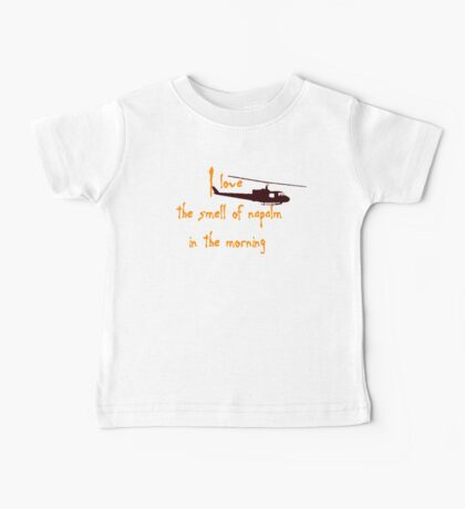 I love the smell of napalm in the morning. Helicopter Baby Tee