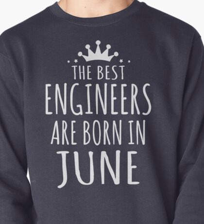 THE BEST ENGINEERS ARE BORN IN JUNE Pullover