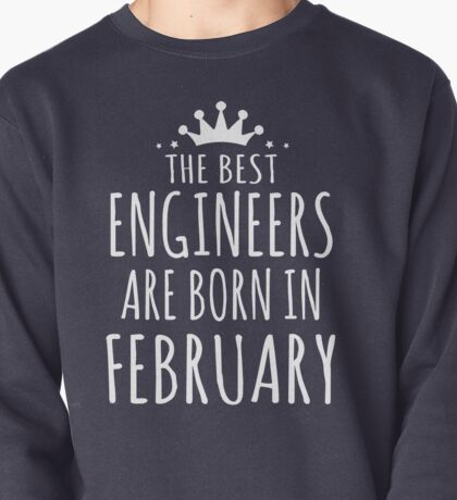 THE BEST ENGINEERS ARE BORN IN FEBRUARY Pullover
