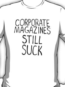 Corporate magazines still suck. T-Shirt