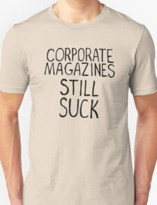 Corporate magazines still suck. Unisex T-Shirt