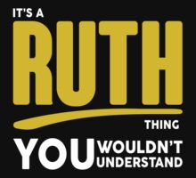 Its A Ruth Thing, You Wouldnt Understand! by 2E1K