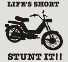 Life's Short. Stunt it! by colink187