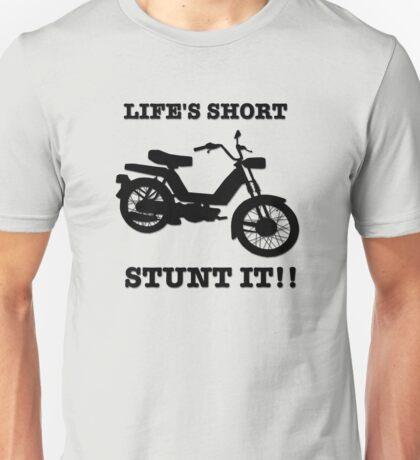 Life's Short. Stunt it! Unisex T-Shirt