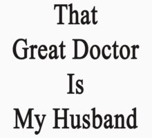 That Great Doctor Is My Husband  by supernova23